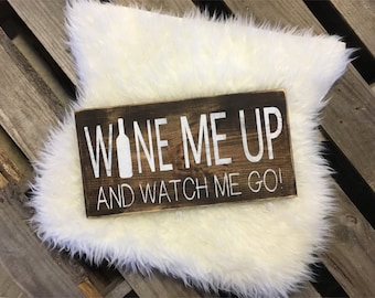 Wine Me Up And Watch Me Go / Wine Sign / Wine Decor / Wine Lovers Gift / Kitchen Decor / Wine Lovers Sign