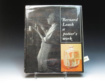 Bernard Leach A Potter's Work, by Bernard Leach, First Edition Hardcover 1967, Very Good Condition.