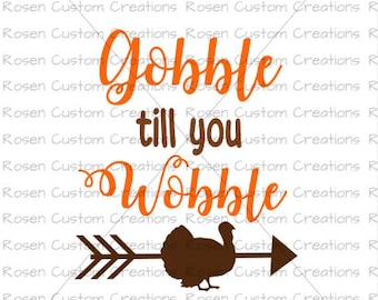 Thanksgiving SVG. Gobble till you Wobble. Family. Food. Harvest. Fall. Turkey. Cute. Kids.