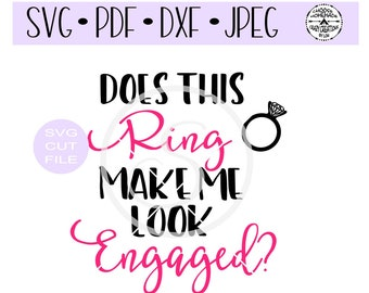 Does this ring make me look engaged? SVG digital cut file for htv-vinyl-decal-diy-vinyl cutter-craft cutter- SVG - DXF & Jpeg formats.