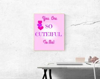 You Are So Cuteiful To Me Digital Print 8x10