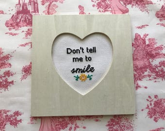 Don't tell me to smile cross stitch