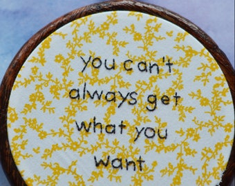 """You Can't Always Get What You Want embroidery art lettering in 5"""" hoop. Home decor; embroidered art; lyrics"""