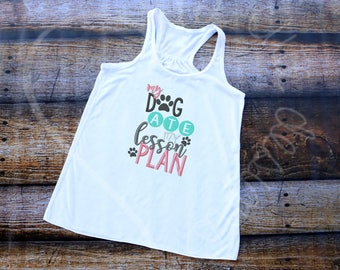 Dog Ate My Lesson Plan Teacher Appreciation Embroidered Applique - Bella Racerback Tank Top - MADE TO ORDER