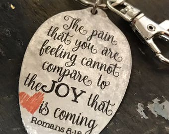 Encouragement Gift, The pain that you are feeling cannot compare to the JOY that is coming, Romans 8:18, Spoon Keychain by Kyleemae Designs