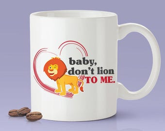 Baby Don't Lion To Me [Gift Idea For Him or Her - Makes A Fun Present] Cute Lion
