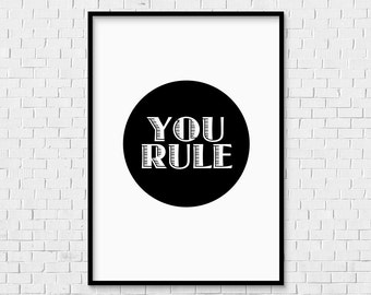 You Rule INSTANT DOWNLOAD Print - downloadable motivational inspiring motto quote black and white art artwork word type typography