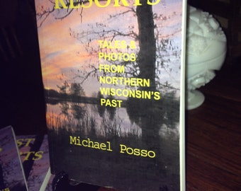 Stories Of Northern Wisconsin's Past My Latest Book LAST RESORTS by Michael Posso Lots of Photos