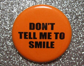 Don't tell me to smile pin, feminist pin, feminist gift