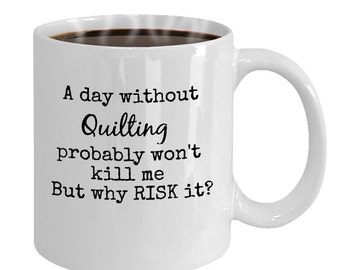 Funny Quilting Mug, Quilter's Coffee Mug, Gift For Quilter, Quilter Gift, Gift for Her, Christmas Gift.