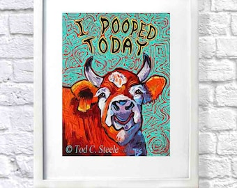 """Cow painting, Cow print, Nursery Art, Cow Poop Print, Red Cow """"I Pooped Today"""" from Original Painting by Tod C Steele, 10 x 8"""""""