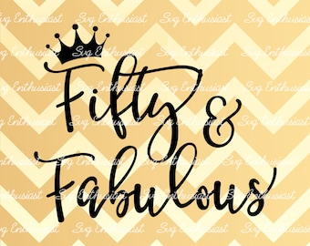 Fifty and Fabulous SVG, 50th SVG, Fiftieth SVG, 50th Birthday Svg, 50 & Fabulous Svg, Svg Cut Files, Clip Art, Vector, Svg Sayings