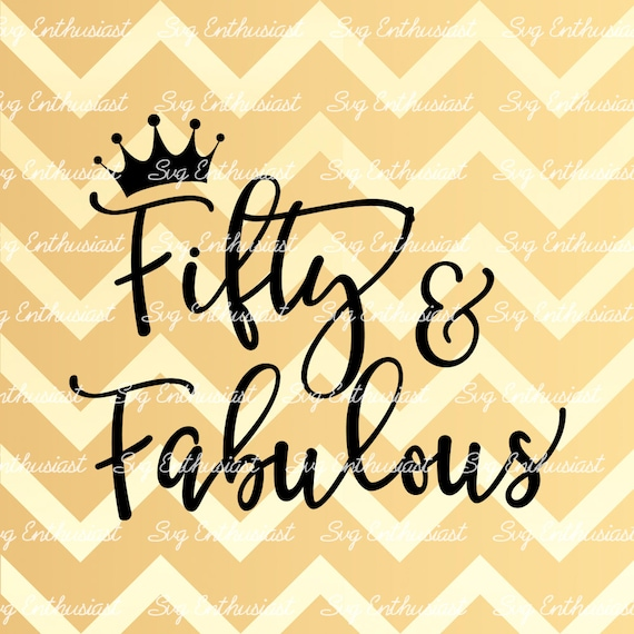 50 Abd Fabulou: Fifty And Fabulous SVG 50th SVG Fiftieth SVG 50th Birthday