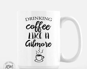 Drinking Coffee Like a Gilmore, Gilmore Girls, Coffee Mug, Funny Coffee Mug, Gift for Her, Mom Gift, Tea, Tea Mug