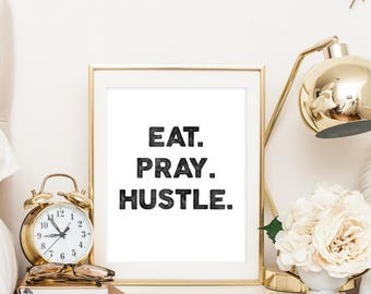 Eat. Pray. Hustle. | Downloadable Print | Instant Download | Gallery Wall | Printable