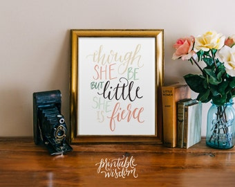 Though she be but little, Printable Wisdom wall art print, printable art wall nursery decor, she is fierce, quote printable hand lettered