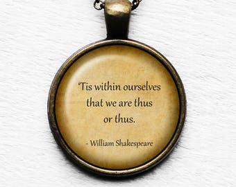"William Shakespeare  ""'Tis within ourselves that we are thus or thus."" Pendant and Necklace"