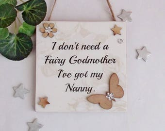I don't need a Fairy Godmother I've got my Nanny Butterfly wooden gift plaque