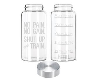 Etched 22oz Small Glass Bottle - No Pain. No Gain. Shut up and Train. Time Tracker with Custom Lid