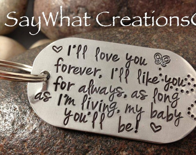 """Key Chain """"I'll love you forever, I'll like you for always, as long as I'm living, my baby you'll be"""" Hand Stamped Key Chain"""