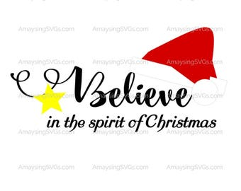 SVG - Believe in the Spirit of Christmas -  Christmas svg - Believe - Holiday - Xmas - Christmas Sign Design - Cricut - greeting card svg