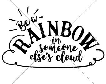 Be a Rainbow in someone else's Cloud SVG eps dxf Files for Cutting Machines like Silhouette Cameo and Cricut, Commercial Use Digital Design