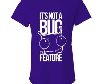 It's Not A BUG It's A FEATURE - Ladies Babydoll T-shirt