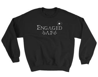 Engaged AF Sweatshirt, wifey sweater, just engaged, engaged sweater, engaged sweatshirt, engagement sweater, bridal sweater