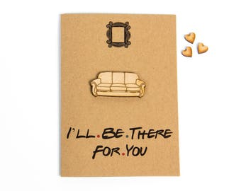 I'll Be There For You Greeting Card - Friends TV Show - Friendship Card - Friends - Handmade - Just Because Card