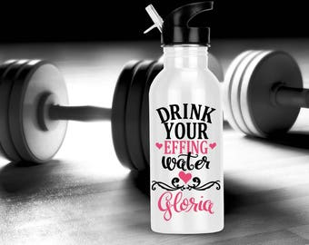 Drink Your | Effing Water | Drink Your Water | Drink Your Effing | Water Bottle | Funny Water Bottle | Work Out |Aluminum Water |Weight Loss