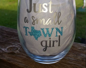 Just a Small Town Girl / Funny Wine Glass / Wine Tumbler / Best Friend Gift / Perfect Gift / BFF / Birthday Gift / Personal Gift / Texas