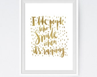 I Like People Who Smile When Itu0027s Raining Handwritten Handlettered  Calligraphic Quote Gold Leaf Foil Poster