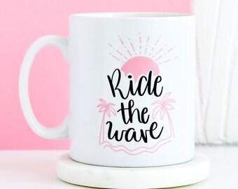 Ride The Wave Mug | Inspirational Quote Mug, Gifts For Him, Beach Sea Pink Mug, Unique Mug, Office Mug, Gift Present Mugs, Gifts For Her