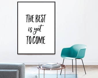 The Best is Yet to Come - Black and White, best is yet to come, calligraphy wall art, quote art print, quote printable, motivational quote,