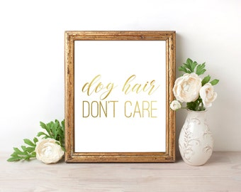 Dog Hair Don't Care Gold Foil Print FREE US SHIPPING