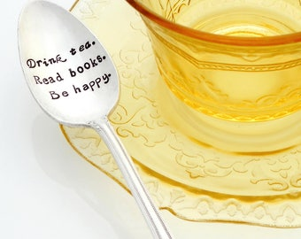 Drink Tea. Read Books. Be Happy Stamped Spoon. Gift for Bookworm, Tea Lover. The Original Hand Stamped Vintage Spoons™