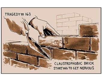 Tragedy 163: Claustrophobic Brick Print