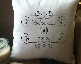 we're all mad here  quote throw pillow cover