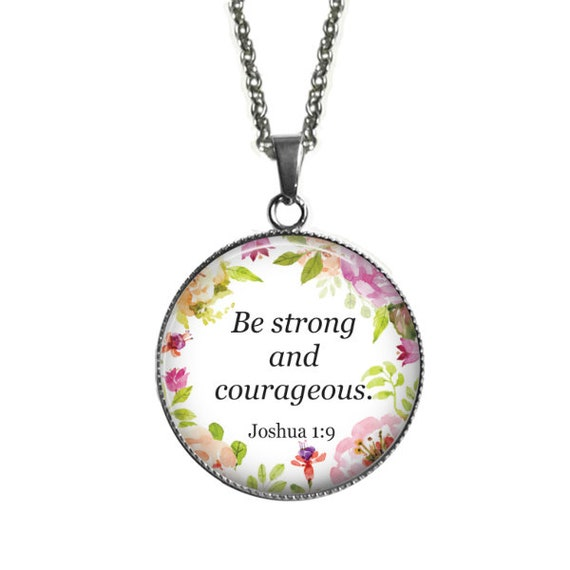 Encouragement BIBLE Verse Pendant for Women - with 18 or 24 inches - Be strong and courageous Joshua  1:9