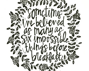 Sometimes I've Believed as many as Six Impossible Things before Breakfast Handlettered 8x10 Quote/Print Alice in Wonderland