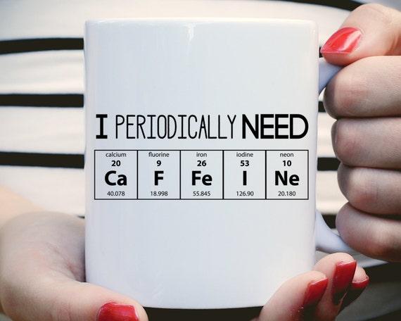 I Periodically Need Caffeine Mug, Caffeine Molecule Mug, Nerd Mug, Gift For Science Teacher, Gift For Teacher, Chemistry Mug, Funny Mug
