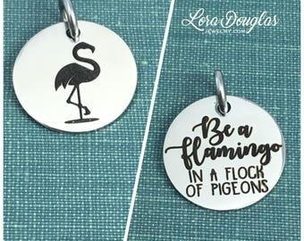 Flamingo Charm, Flamingo Pendant, Be a Flamingo in a flock of Pigeons, Flamingo Jewelry, Flamingo Necklace, Flamingo Bracelet, 5/8 inch