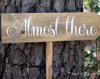 Wedding Directional Sign - Almost There - Wooden Wedding Signs - Wedding Reception Sign - Wedding Ceremony Sign - Wedding Decor - WS-84