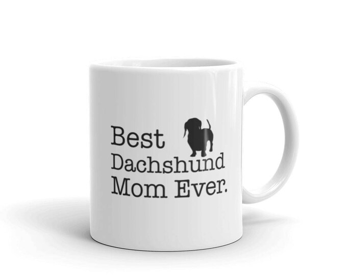 Funny Dachshund Mug, Best Dachshund Mom Ever Dog Lovers Gift Coffee Mug for dachshund Dog Owners, Dachshund Gift for Mom