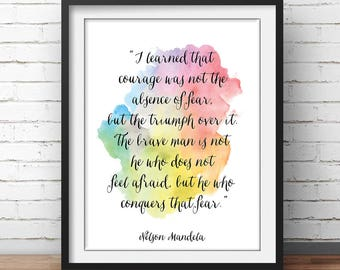 "Nelson Mandela print ""I learned that courage was not the absence of fear"" Courage Quote Inspiring Quote Fear Quote Printable Decor"