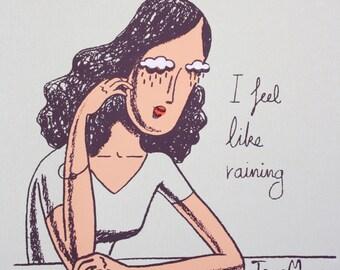 Fine Art Handmade Screen print: I feel like raining. Illustration. Home decor.
