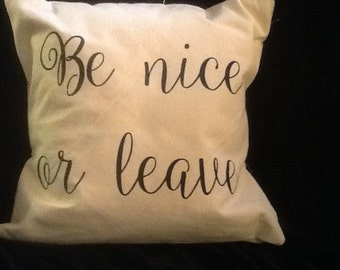 BE NICE or LEAVE Pillow Cover Quote