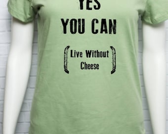 Vegetarian Women's Organic Cotton T Shirt - Yes You Can (Live Without Cheese) - Dairy Free Vegan Quote