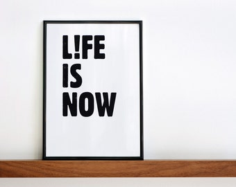 Life is Now Print, Minimal Poster, Black and White Print, Quote Wall Art, Typography Poster, Custom size