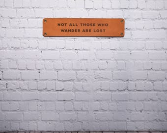 "Leather ""Not All Those Who Wander Are Lost"" Sign 